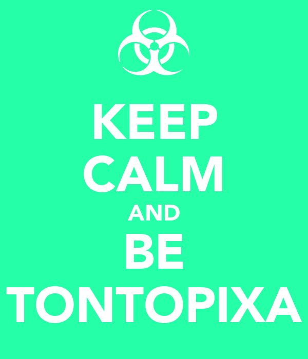 KEEP CALM AND BE TONTOPIXA