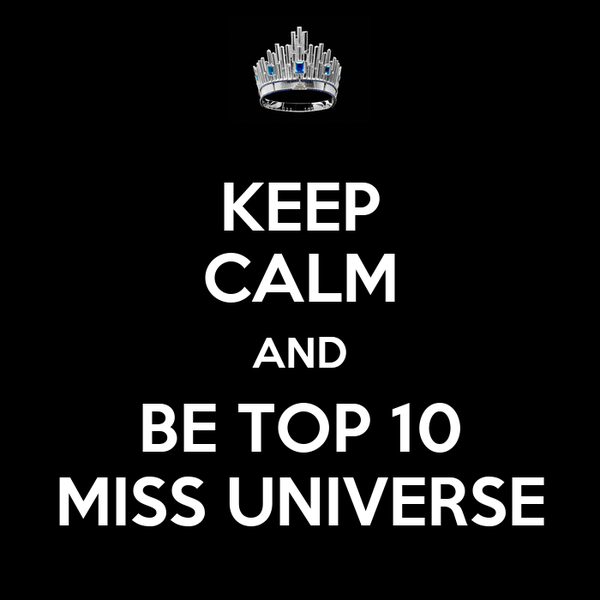 KEEP CALM AND BE TOP 10 MISS UNIVERSE