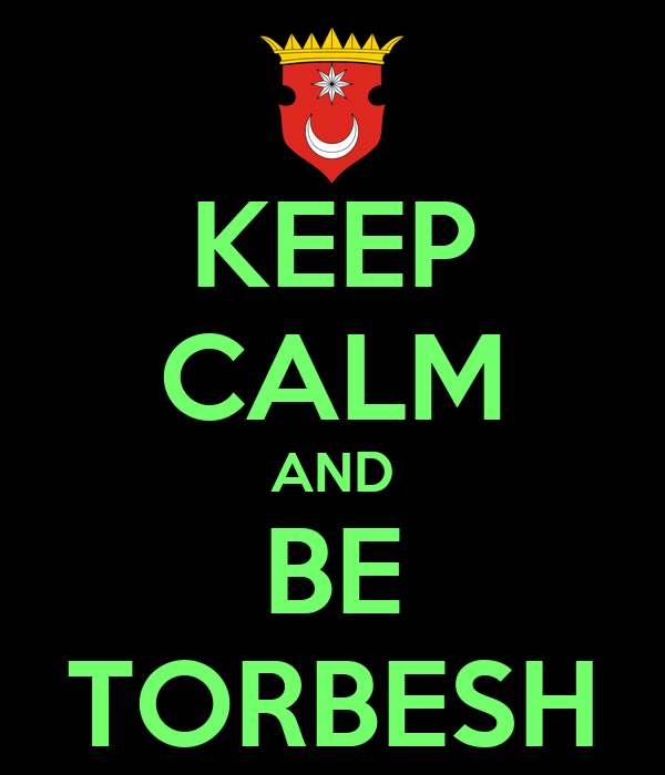 KEEP CALM AND BE TORBESH