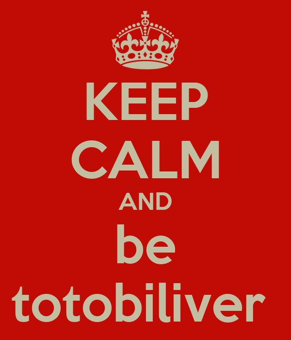 KEEP CALM AND be totobiliver