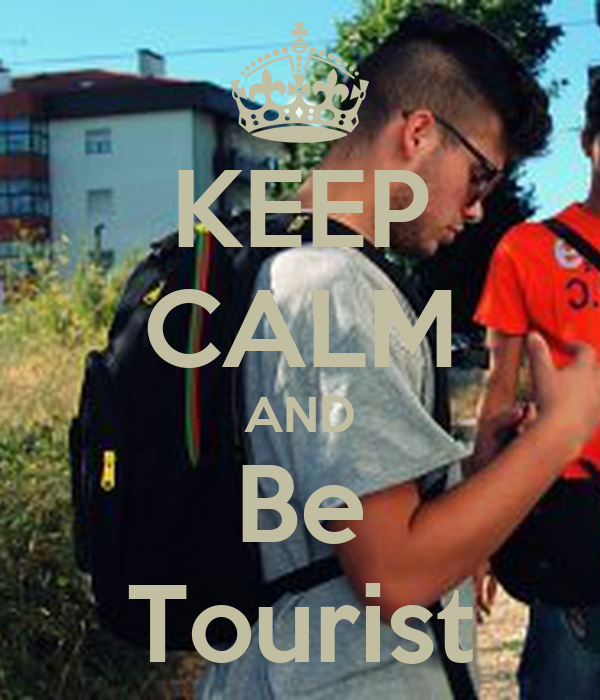 KEEP CALM AND Be Tourist