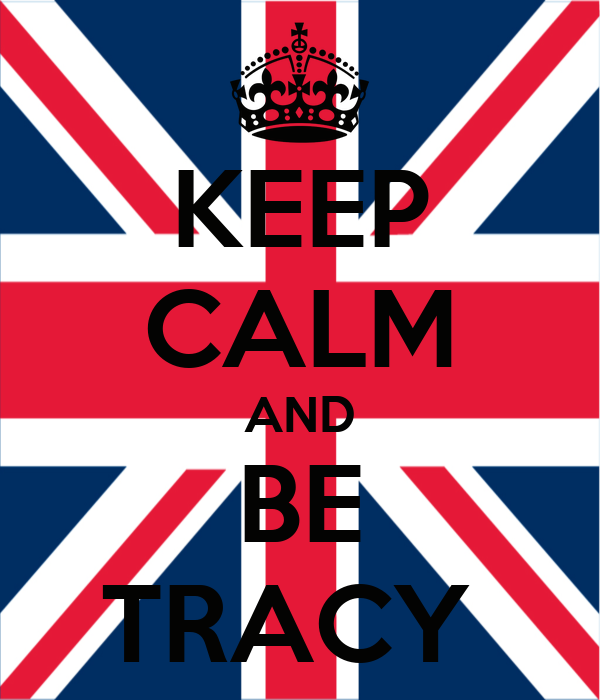 KEEP CALM AND BE TRACY