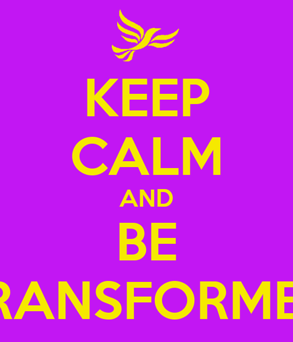 KEEP CALM AND BE TRANSFORMED
