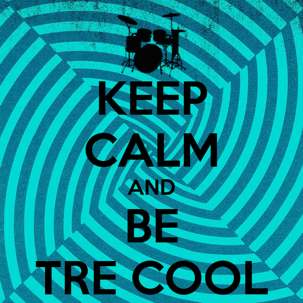 KEEP CALM AND BE TRE COOL