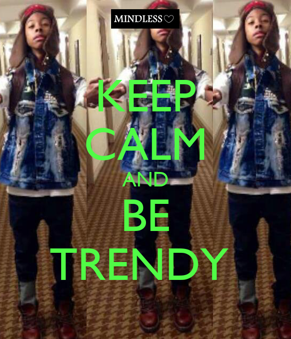KEEP CALM AND BE TRENDY