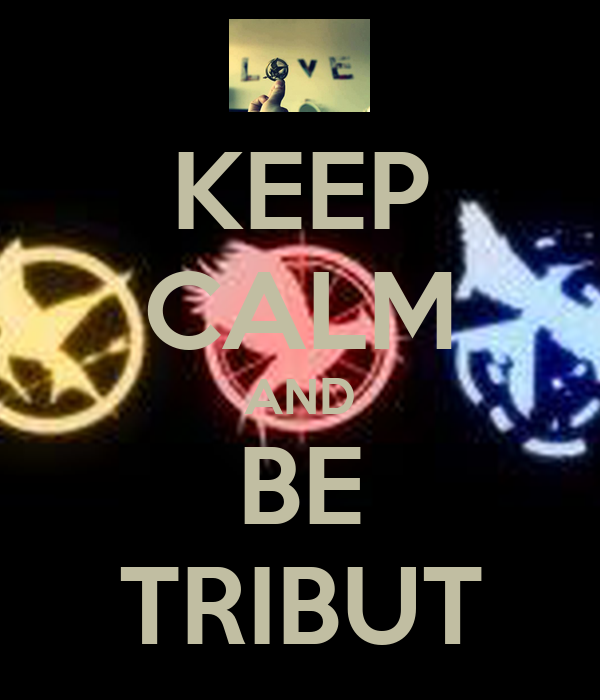 KEEP CALM AND BE TRIBUT