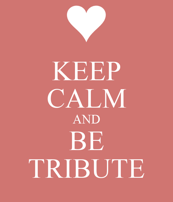 KEEP CALM AND BE TRIBUTE