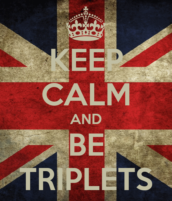 KEEP CALM AND BE TRIPLETS