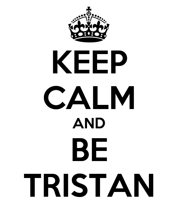 KEEP CALM AND BE TRISTAN