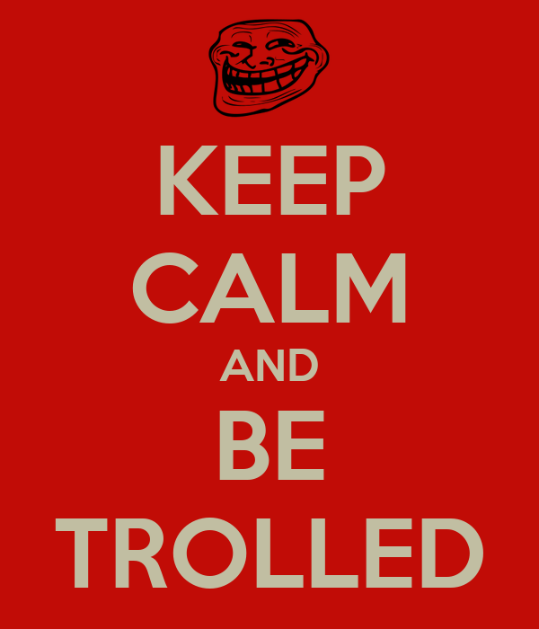 KEEP CALM AND BE TROLLED