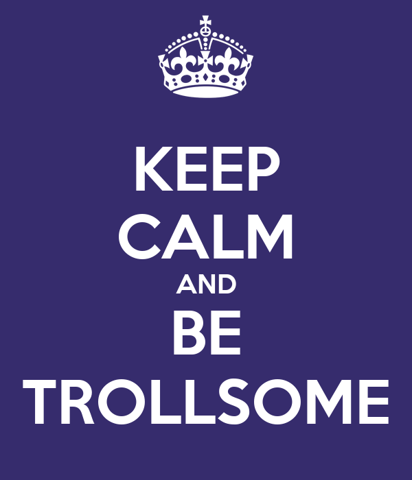 KEEP CALM AND BE TROLLSOME