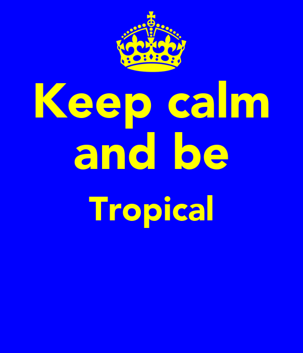 Keep calm and be Tropical