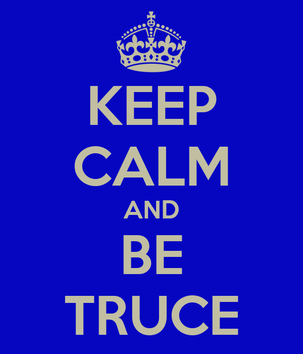 KEEP CALM AND BE TRUCE