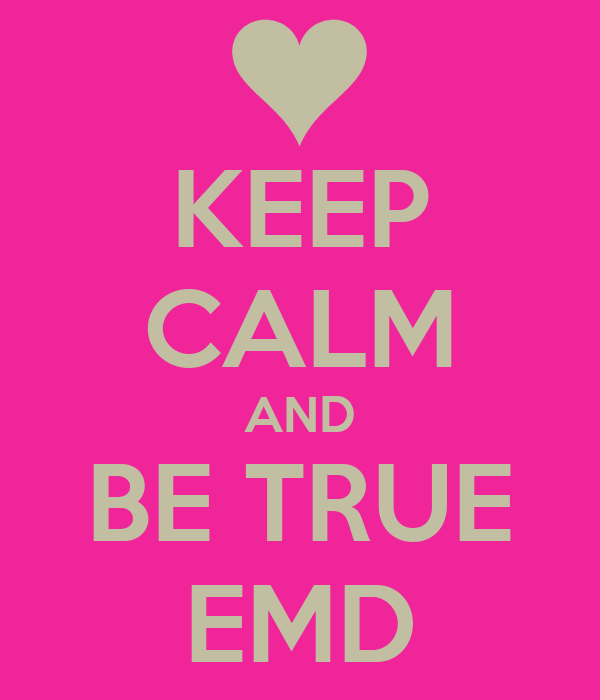 KEEP CALM AND BE TRUE EMD