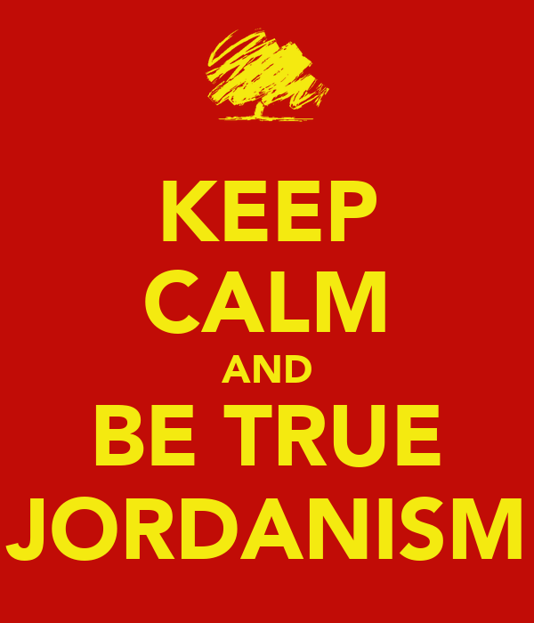 KEEP CALM AND BE TRUE JORDANISM