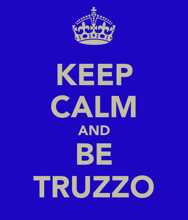 KEEP CALM AND BE TRUZZO