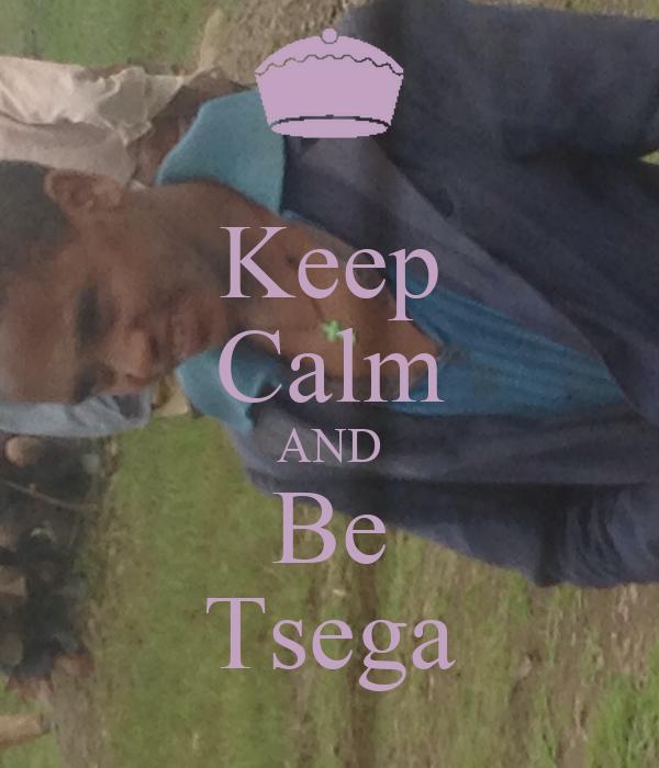 Keep Calm AND Be Tsega
