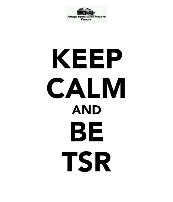 KEEP CALM AND BE TSR