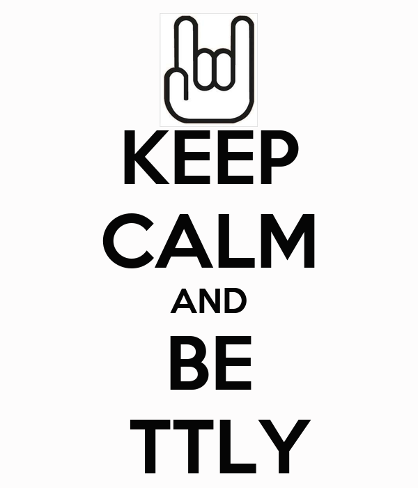 KEEP CALM AND BE  TTLY