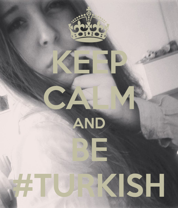 KEEP CALM AND BE #TURKISH