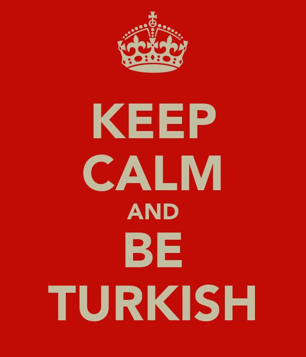KEEP CALM AND BE TURKISH