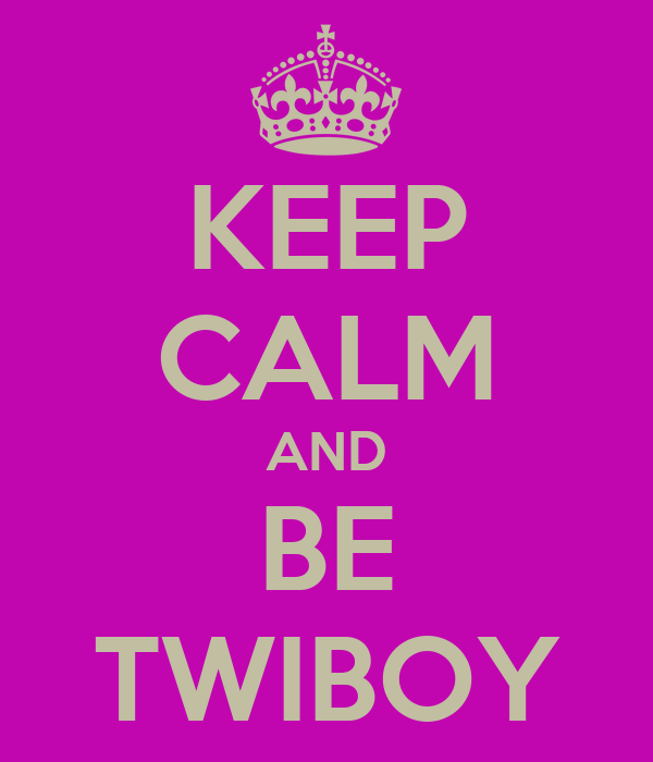 KEEP CALM AND BE TWIBOY