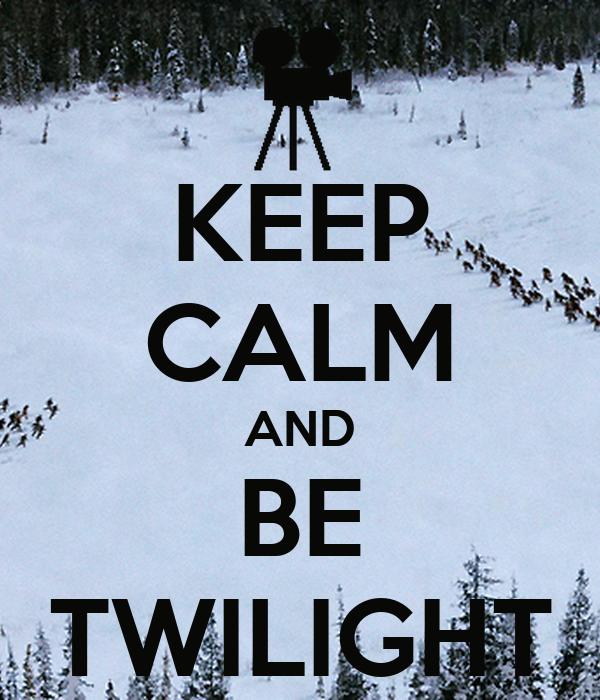 KEEP CALM AND BE TWILIGHT