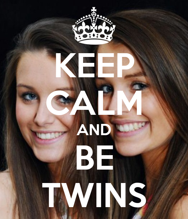 KEEP CALM AND BE TWINS