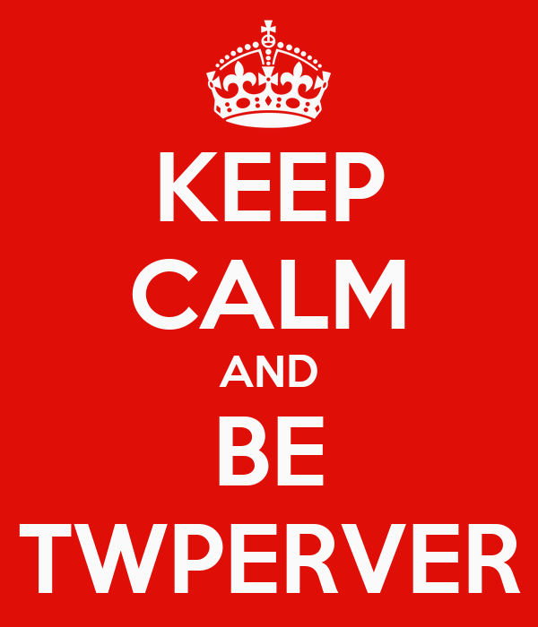 KEEP CALM AND BE TWPERVER