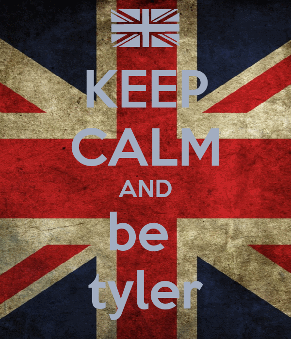 KEEP CALM AND be  tyler