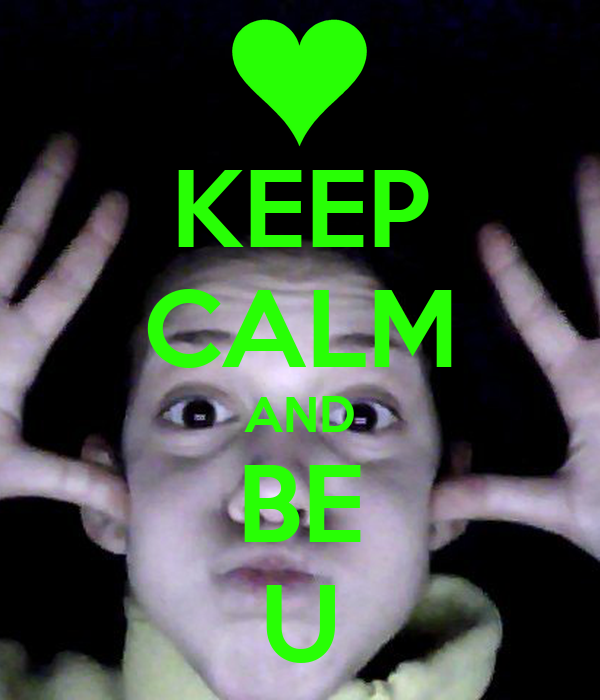 KEEP CALM AND BE U
