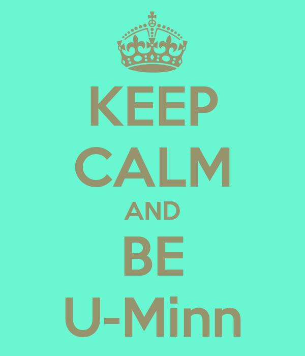 KEEP CALM AND BE U-Minn