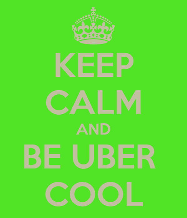 KEEP CALM AND BE UBER  COOL