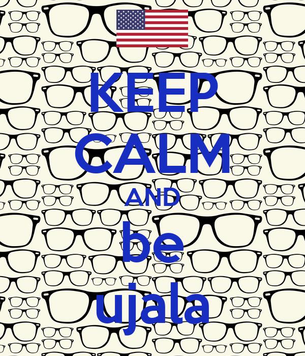 KEEP CALM AND be ujala