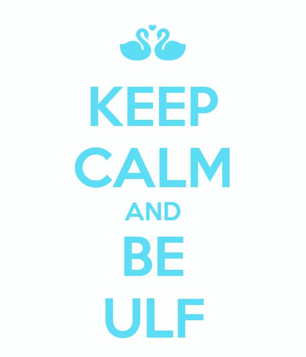 KEEP CALM AND BE ULF