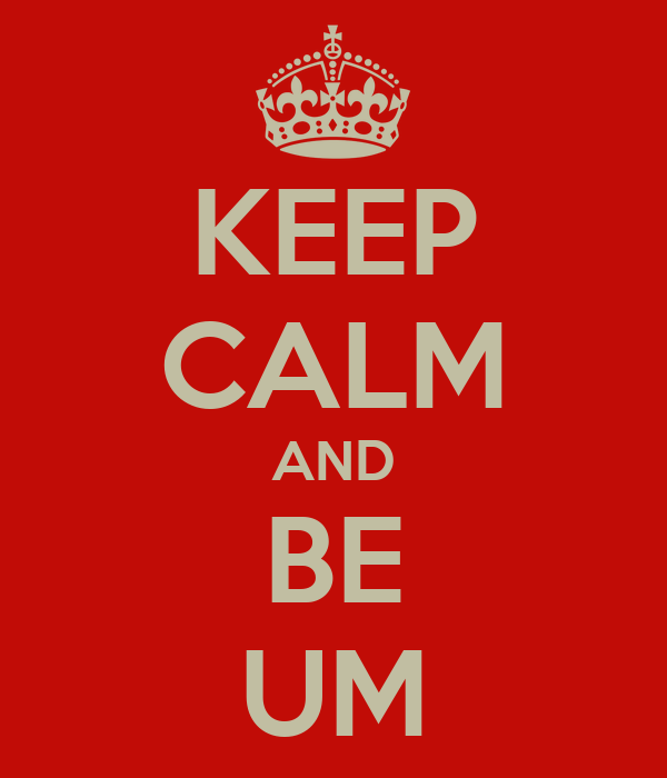 KEEP CALM AND BE UM