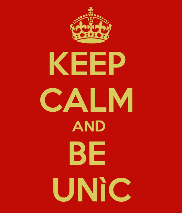 KEEP  CALM  AND  BE  UNìC