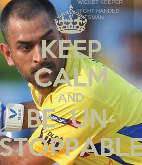 KEEP CALM AND BE  UN- STOPPABLE