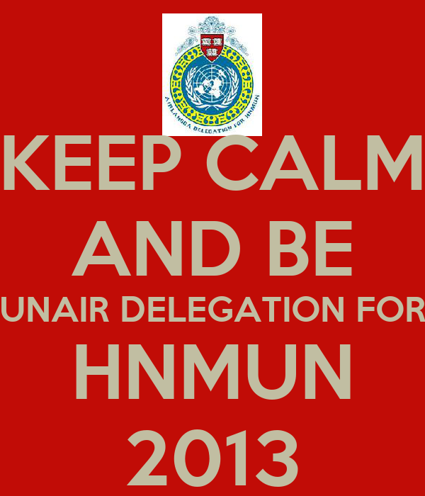 KEEP CALM AND BE UNAIR DELEGATION FOR HNMUN 2013