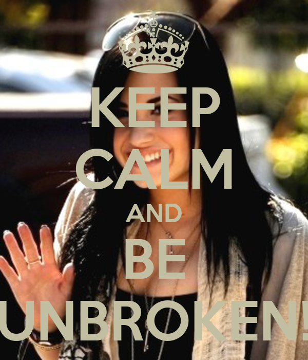 KEEP CALM AND BE UNBROKEN!
