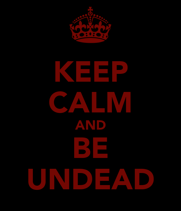KEEP CALM AND BE UNDEAD