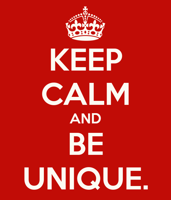 KEEP CALM AND BE UNIQUE.