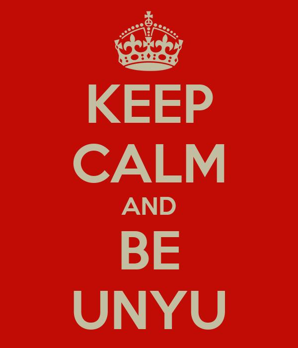 KEEP CALM AND BE UNYU