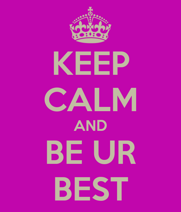 KEEP CALM AND BE UR BEST