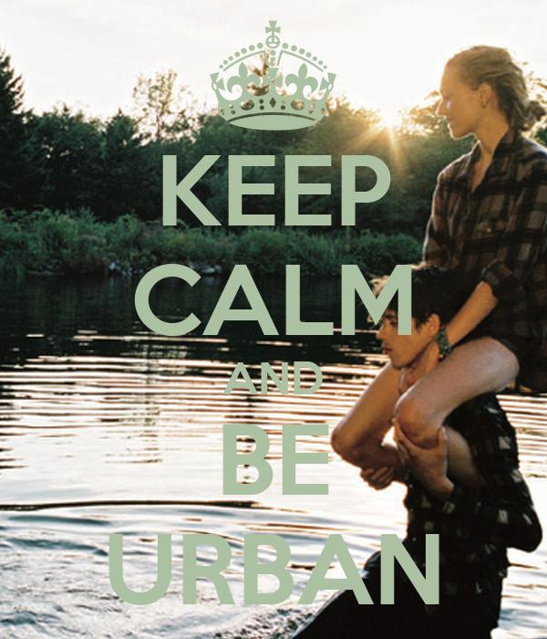 KEEP CALM AND BE URBAN