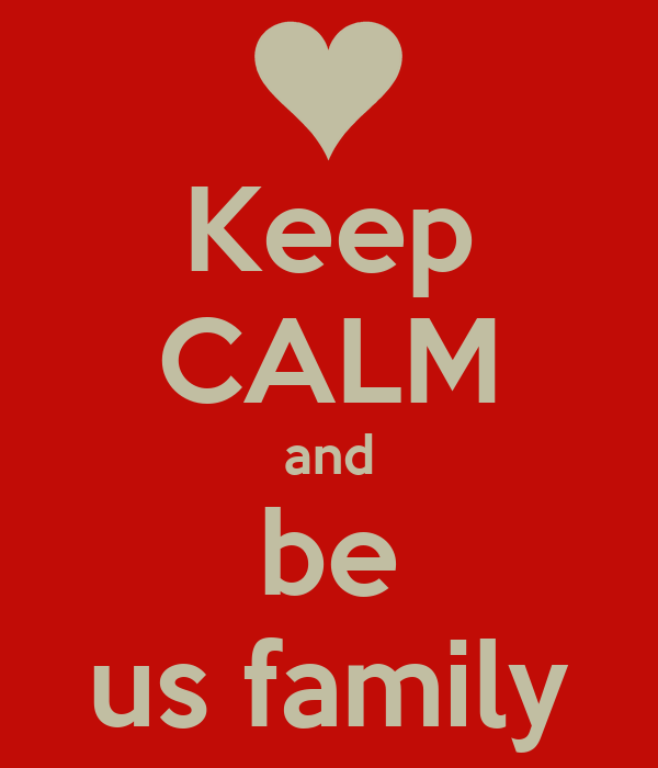 Keep CALM and be us family