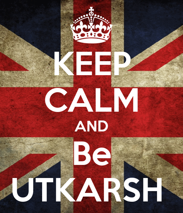 KEEP CALM AND Be UTKARSH