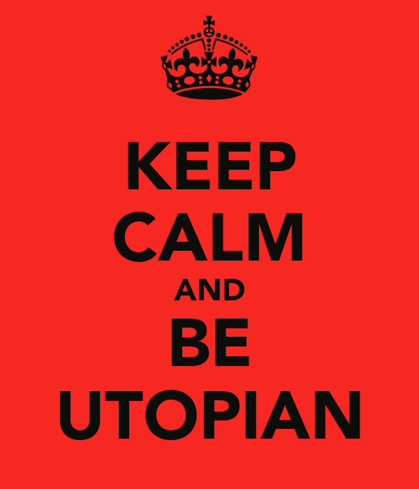 KEEP CALM AND BE UTOPIAN