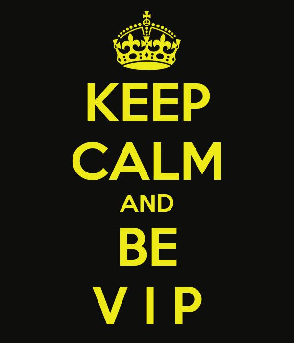 KEEP CALM AND BE V I P