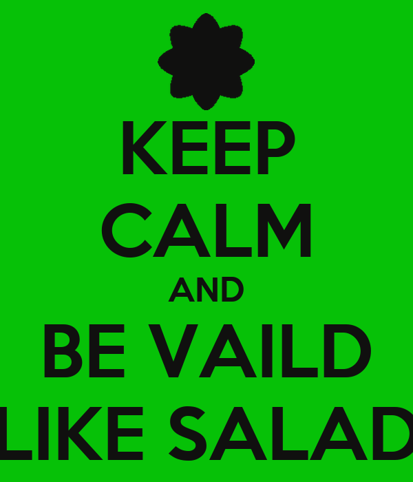 KEEP CALM AND BE VAILD LIKE SALAD
